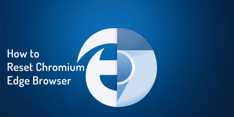 How to Reset Microsoft Edge (Chromium Based Browser)