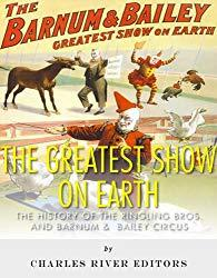 Image: The Greatest Show on Earth: The History of the Ringling Bros. and Barnum Bailey Circus | Kindle Edition | by Charles River Editors (Author). Publisher: Charles River Editors (March 10, 2014)