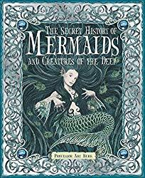 Image: The Secret History of Mermaids | Hardcover: 48 pages | by Ari Berk (Author), Wayne Anderson (Illustrator), Virginia Lee (Illustrator), Douglas Carrell (Illustrator), Gary Chalk (Illustrator), Matt Dangler (Illustrator). Publisher: Candlewick; Gift edition (September 8, 2009)