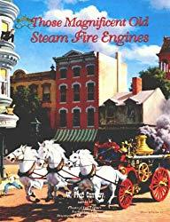 Image: Those Magnificent Old Steam Fire Engines (Fire Service History Series) | Hardcover: 303 pages | by W. Fred Conway (Author). Publisher: Squire Boone Village (August 1, 1996)