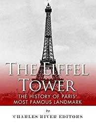 Image: The Eiffel Tower: The History of Paris' Most Famous Landmark | Kindle Edition | by Charles River Editors (Author). Publisher: Charles River Editors (April 13, 2015)