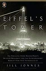 Image: Eiffel's Tower: The Thrilling Story Behind Paris's Beloved Monument and the Extraordinary World's Fair That Introduced It | Paperback: 368 pages | by Jill Jonnes (Author). Publisher: Penguin Books; Reprint edition (April 27, 2010)