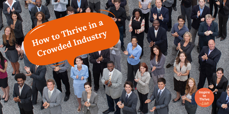Thriving In A Crowded Industry and How to Break Out