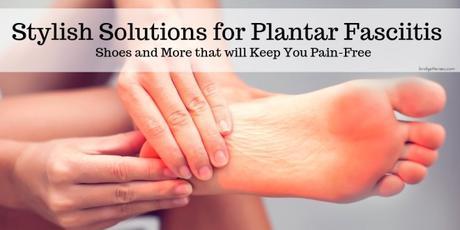 Stylish Solutions for Plantar Fasciitis