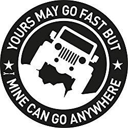 Image: Vinyl Decal Car Sticker for Jeep Enthusiasts Yours May Go Fast But Mine Can Go Anywhere, 5.8 Inches Diameter with White Graphics for Rear Glass Window