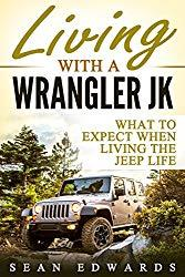Image: Living With A Wrangler JK: What To Expect When Living The Jeep Life | Kindle Edition | by Sean Edwards (Author). Publication Date: April 10, 2017