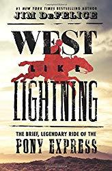 Image: West Like Lightning: The Brief, Legendary Ride of the Pony Express | Hardcover: 368 pages | by Jim DeFelice (Author). Publisher: William Morrow (May 8, 2018)