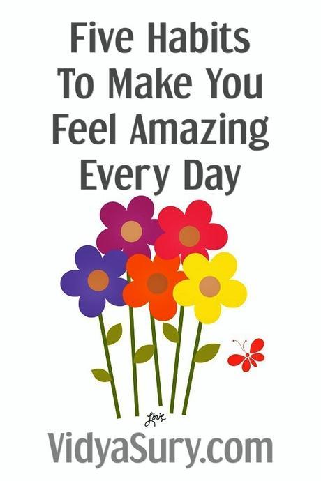 Five Habits To Make You Feel Amazing Every Day #AtoZChallenge #SelfHelp