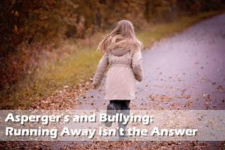 Asperger's and Bullying - Running Away isn't the Answer