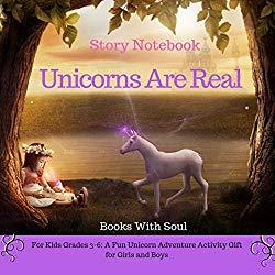 Image: Unicorns Are Real: Story Notebook: For Kids grades 3-6: A Fun Unicorn Adventure Activity Gift for Girls and Boys (Story Notebook Series: Write Your First Book 1)   Kindle Edition   by Books With Soul (Author). Publisher: Books With Soul (January 29, 2019)