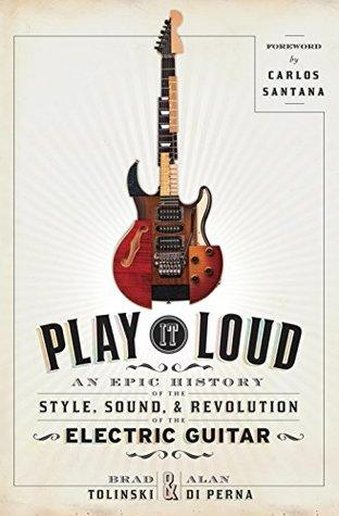 MONDAY'S MUSICAL MOMENT: Play It Loud by Brad Tolinski and