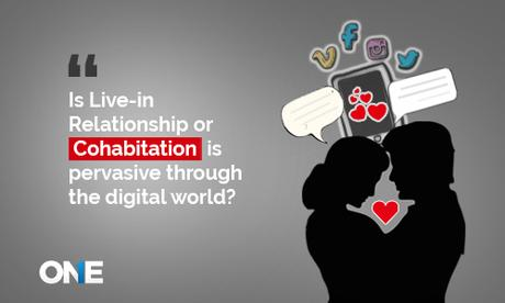 Live -in Relationship or cohabitation is pervasive through the digital world