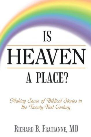 BOOK SPOTLIGHT: Is Heaven a Place? Making Sense of Biblical Stories in the Twenty-First Century by Richard B Fratianne, MD