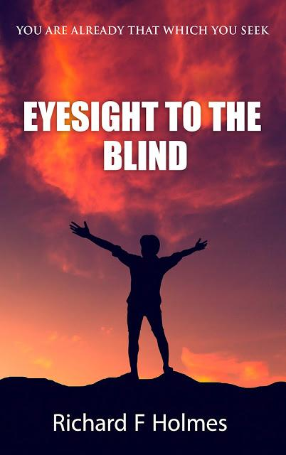 EYESIGHT TO THE BLIND: A Journey From Darkness To Light, from Author Richard F. Holmes