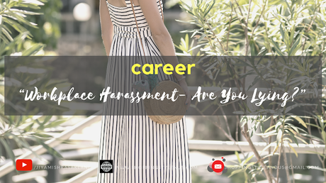 Workplace Harassment: Don't Lie To Yourself And Deal With It Like This!