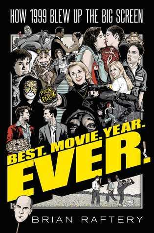 Best.Movie.Year. Ever.: How 1999 Blew up the Big Screen by Brian Raftery- Feature and Review