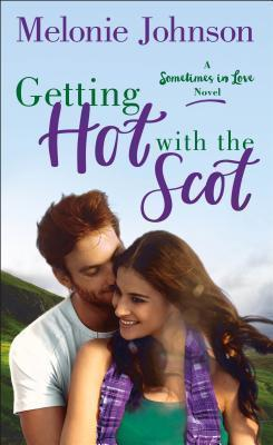 Blog Tour & Review: Getting Hot With the Scot (Sometimes in Love, #1) by Melonie Johnson