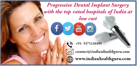 Progressive Dental Implant Surgery with the top rated hospitals of India at low cost