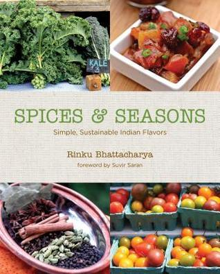 Spices & Seasons: Simple, Sustainable Indian Flavors by Rinku Bhattacharya- Feature and Review