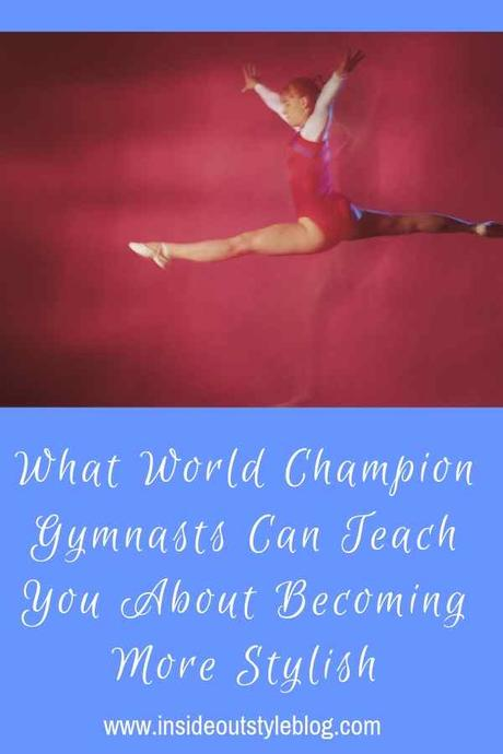 What World Champion Gymnasts Can Teach You About Becoming More Stylish