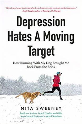 Depression Hates a Moving Target: How Running with My Dog Brought Me Back from the Brink by Nita Sweeney