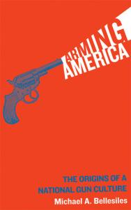 Banned Books 2019 – JUNE READ – Arming America: The Origins Of A National Gun Culture by Michael Bellesiles