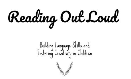 Reading Out Loud: Building Language Skills & Fostering Creativity in Children (+ Reading Recommendation List)