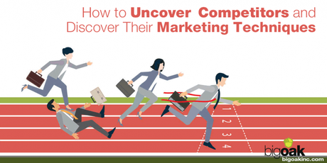 How to Uncover Competitors and Discover Their Marketing Techniques
