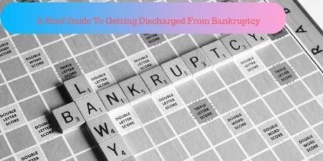 A Brief Guide To Getting Discharged From Bankruptcy