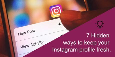 7 Hidden ways to keep your Instagram profile fresh