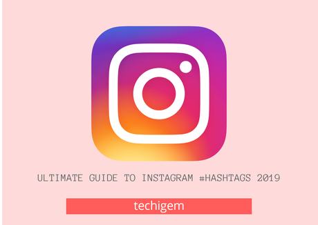 ultimate guide to instagram hashtags 2019
