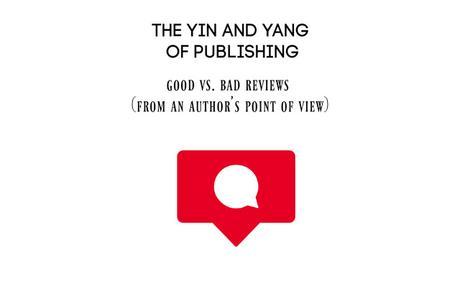 The Yin and Yang of Publishing: Good vs Bad Reviews