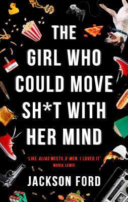 The Girl Who Could Move Shit with Her Mind by Jackson Ford
