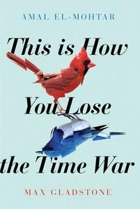 Carmella reviews This Is How You Lose the Time War by Amal El-Mohtar and Max Gladstone