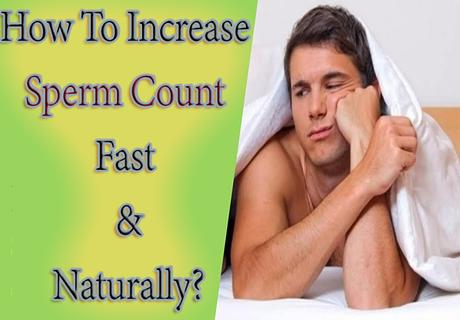 How To Increase Sperm Count Fast and Naturally?
