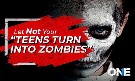 Let Not Your Teens Turn into Zombies