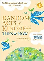 Image: Random Acts of Kindness Then and Now: The 20th Anniversary of a Simple Idea That Changes Lives, by The Editors of Conari Press (Editor), M. J. Ryan (Introduction). Publisher: Conari Press (February 1, 2013)