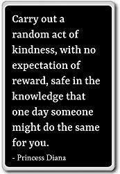 Image: Carry out a random act of kindness, with no... | Princess Diana quotes fridge magnet