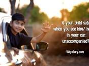 Your Child Safe When Him/ Car, Unaccompanied?