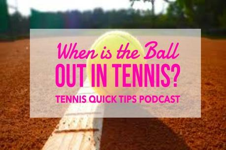When is the Ball Out in Tennis? – Tennis Quick Tips Podcast 165