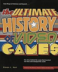 Image: The Ultimate History of Video Games: from Pong to Pokemon and beyond...the story behind the craze that touched our lives and changed the world, by Steven L. Kent (Author) Publisher: Three Rivers Press; 1 edition (June 4, 2010)