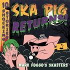 Mark Foggo's Skasters: Ska Pig Returns!