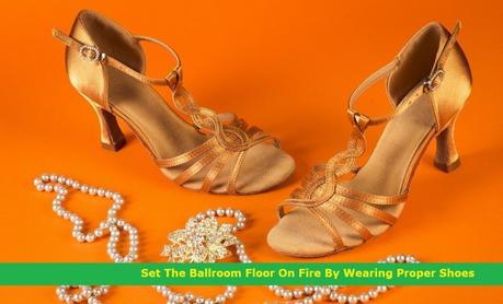 Set The Ballroom Floor On Fire By Wearing Proper Shoes