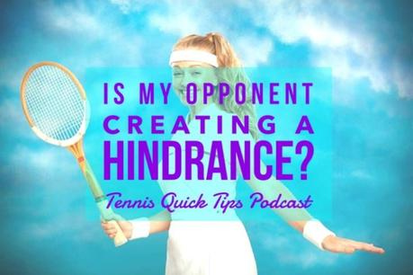 Is My Opponent Creating A Hindrance By Talking? Tennis Quick Tips Podcast 167