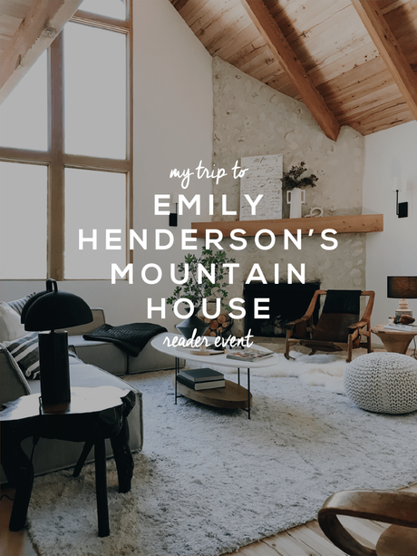 My Trip to Emily Henderson's Mountain House
