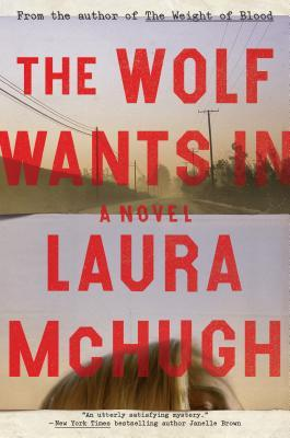The Wolf Wants In by Laura McHugh- Feature and Review