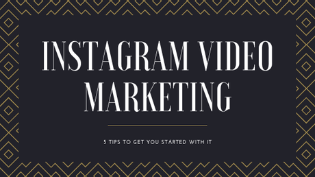 5 Tips to Get You Started With Instagram Video Marketing