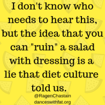 Dressing Doesn't Ruin Salad (Unless You Don't Like the Dressing!)