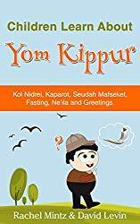 Image: Yom Kippur: Children Learn About Yom Kippur | Kindle Edition | by Rachel Mintz (Author), David Levin (Illustrator). Publisher: Palm Tree Publishing (July 31, 2015)