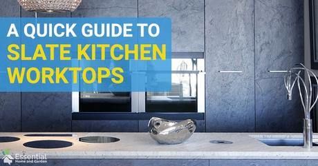 A Quick Guide To Slate Kitchen Worktops